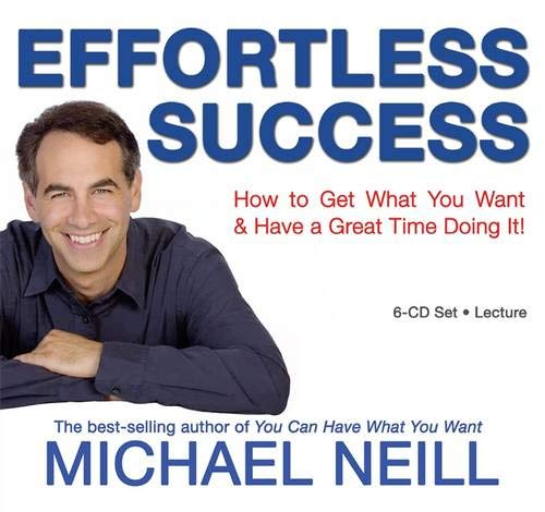 Effortless Success: How to Get What You Want and Have a Great Time Doing It 1