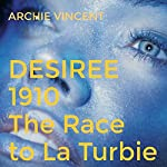 Desiree 1910: The Race to La Turbie | Archie Vincent