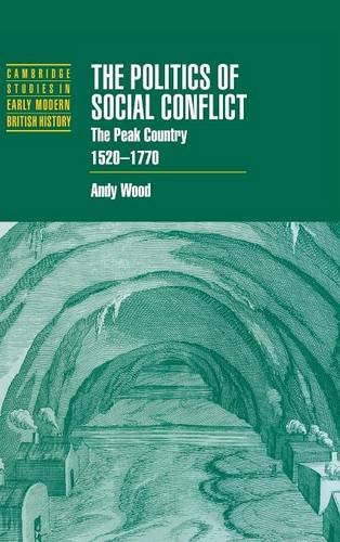 The Politics of Social Conflict: The Peak Country, 1520-1770 (Cambridge Studies in Early Modern British History)