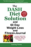 The Dash Diet Solution and 60 Day Weight Loss and Fitness Journal, Learning Visions, 1936583291