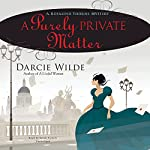 A Purely Private Matter: A Rosalind Thorne Mystery | Darcie Wilde