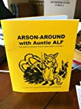 Arson Around With Auntie ALF: Your Guide for Putting the Heat on Animal Abusers Everywhere by Auntie A.L.F., Uncle E.L.F. & the Anti-Copyright Gang by Auntie A.L.F., Uncle E.L.F. & the Anti-Copyright Gang