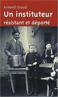 Un instituteur résistant et déporté par Armand Giraud