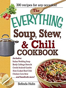 The Everything Soup, Stew, and Chili Cookbook (Everything®) by [Hulin, Belinda]