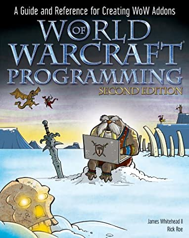 World of Warcraft Programming: A Guide and Reference for Creating WoW Addons (Plugin Alliance)
