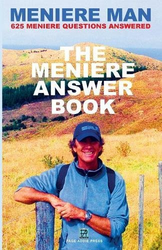 Download Meniere Man. The Meniere Answer Book.: Can I Die? Will I Get Better? Answers To 625 Essential Questions Asked By Meniere Sufferers pdf epub