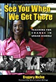 img - for See You When We Get There: Young Teachers Working for Change (The Teaching for Social Justice Series) book / textbook / text book