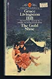 The Gold Shoe, Grace Livingston Hill, 0553129295