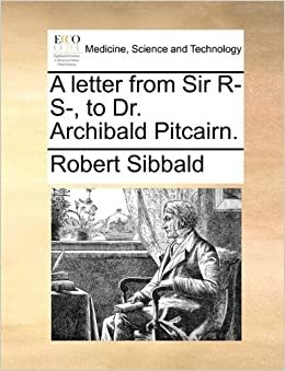 A letter from Sir R- S-, to Dr. Archibald Pitcairn.