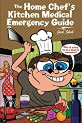 The Home Chef?s Kitchen Medical Emergency Guide by Sholl, Jack (2013) Paperback Paperback