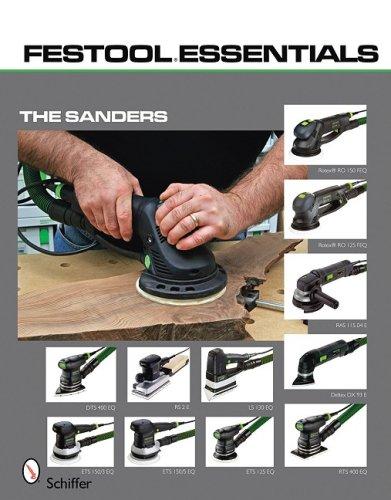 Festool Essentials: The Sanders Rotex RO 150 FEQ & Rotex RO 125 FEQ , RAS 115.04 E, Deltex DX 93 E, DTS 400 EQ & RS 2 E, RTS 400 EQ, LS 130 EQ, ETS 150/3 EQ, ETS 150/5 EQ, & ETS 125 EQ