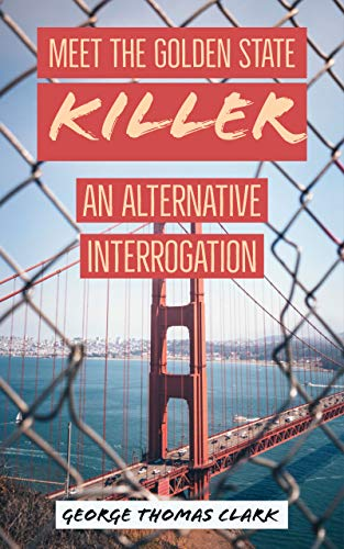Book: Meet the Golden State Killer - An Alternative Interrogation by George Thomas Clark