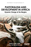 Pastoralism and Development in Africa : Dynamic Change at the Margins, , 0415540720