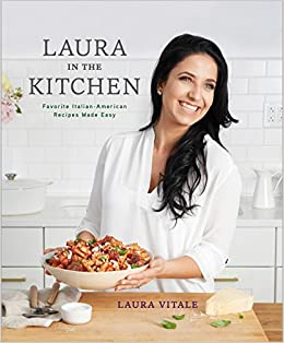 Laura in the Kitchen: Favorite Italian-American Recipes Made Easy ...