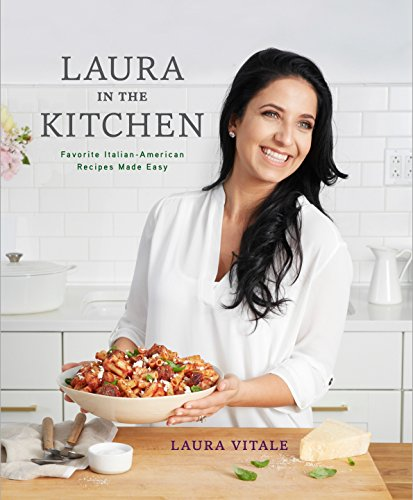 Laura in the Kitchen: Favorite Italian-American Recipes Made Easy by Laura Vitale