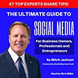 The Ultimate Guide to Social Media For Business Owners, Professionals and Entrepreneurs
