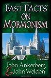 Fast Facts on Mormonism, John Ankerberg and John Weldon, 0736910794