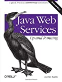 Java Web Services: Up and Running, Martin Kalin, 059652112X