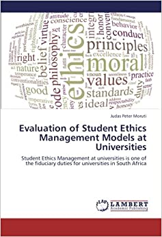 Evaluation of Student Ethics Management Models at Universities: Student Ethics Management at universities is one of the fiduciary duties for universities in South Africa