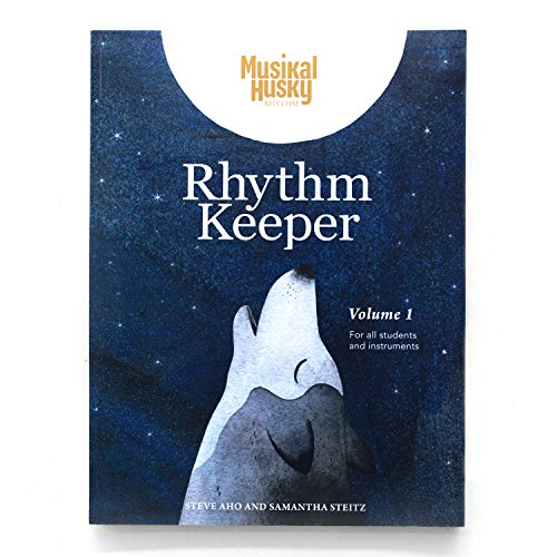 Musikal Husky Rhythm Keeper, Volume 1: A Step-by-Step Progressive Rhythmic Training Method for Mastering Music Rhythm Skills; Designed for Any Instrument and Students of All Ages
