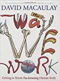 The Way We Work: Getting to Know the Amazing Human Body by David Macaulay (2008-10-07)
