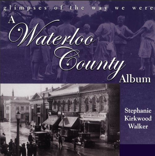 A Waterloo County Album: Glimpses of the Way We Were by Stephanie Kirkwood Walker - Shopping Mall Waterloo