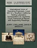 International Union of Operating Engineers, Local No. 12 V. Southern California Testing Laboratory Incorporated U. S. Supreme Court Transcript of Record, Jerry J. Williams and David A. MADDUX, 1270525093