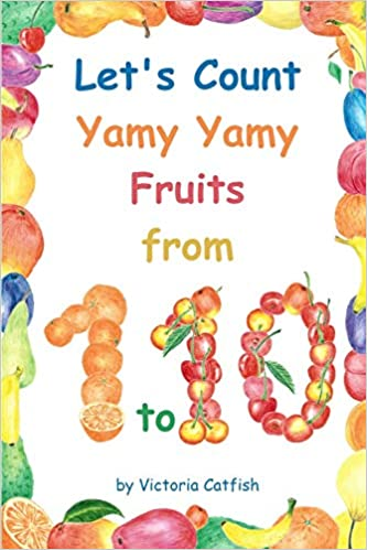 b7e8b6e5a92 Let s Count Yamy Yamy Fruits from 1 to 10  Brilliant Pictures Will Make the  Learning of Numbers a Joy. Counting Book for Toddlers Ages 1-3.