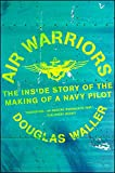 Air Warriors: The Inside Story of the Making of a
