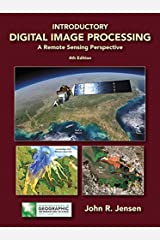 Introductory Digital Image Processing: A Remote Sensing Perspective (Pearson Series in Geographic Information Science) Kindle Edition
