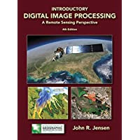 Introductory Digital Image Processing: A Remote Sensing Perspective (4th Edition) (Pearson Series in Geographic Information Science)