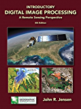 Introductory Digital Image Processing: A Remote Sensing Perspective (Pearson Series in Geographic Information Science)