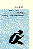 Mediating Criticism : Literary Education Humanized, Sell, Roger D., 1588111040
