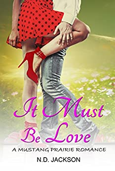 It Must Be Love: A Mustang Prairie Romance by [Jackson, N.D.]