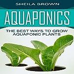 Aquaponics: The Best Ways to Grow Aquaponic Plants | Sheila Brown