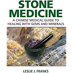 Stone Medicine: A Chinese Medical Guide to Healing with Gems and Minerals