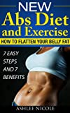 New Abs Diet and Exercise, How to flatten your belly fat  7 Easy Steps and 7 Benefits, Bonus Book