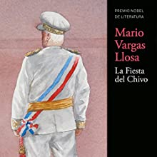 La Fiesta del Chivo [The Festival of Chivo]   Livre audio Auteur(s) : Mario Vargas Llosa Narrateur(s) : Jane Santos, Quirogas García, Jean-Marc Berne