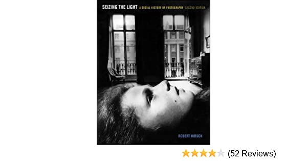 Amazon seizing the light a social history of photography amazon seizing the light a social history of photography 9780073379210 robert hirsch director of light research books fandeluxe Image collections