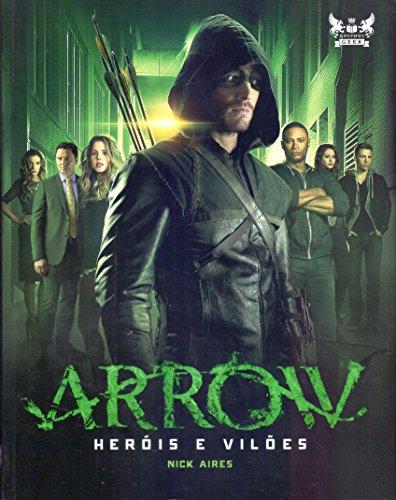 Arrow. Heróis e Vilões
