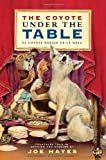 The Coyote Under the Table/El coyote debajo de la mesa: Folk Tales Told in Spanish and English (English and Spanish Edition)