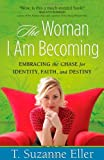 The Woman I Am Becoming, T. Suzanne Eller, 0736920307