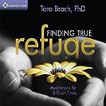 Finding True Refuge: Meditations for Difficult Times | Tara Brach