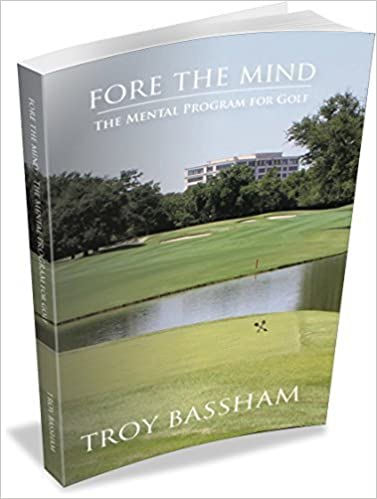 Fore The Mind   The Mental Program For Golf: Troy Bassham: 9781934324349:  Amazon.com: Books