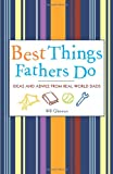 img - for Best Things Fathers Do: Ideas and Advice from Real-World Dads book / textbook / text book