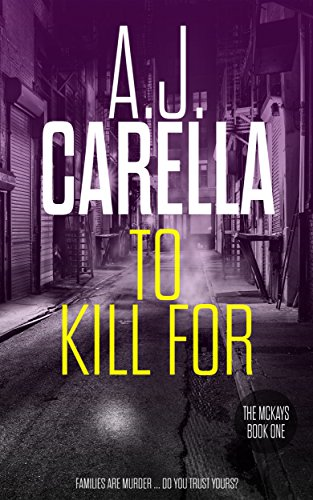 To Kill For (The McKays Book 1) by [Carella, A.J.]