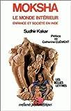 Moksha : Le Monde Interieur, Etude Psychanalytique Sur l'enfance et la Societe en Inde, Kakar, Sudhir, 225133419X