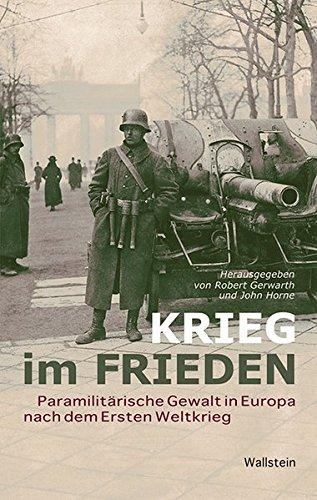 Krieg im Frieden: Paramilitärische Gewalt in Europa nach dem Ersten Weltkrieg