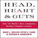 Head, Heart and Guts: How the World's Best Companies Develop Complete Leaders Audiobook by David L. Dotlich, Peter C. Cairo, Stephen H. Rhinesmith Narrated by Steven Menasche