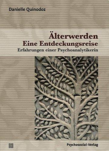 Älterwerden -Eine Entdeckungsreise: Erfahrungen einer Psychoanalytikerin (Bibliothek der Psychoanalyse)